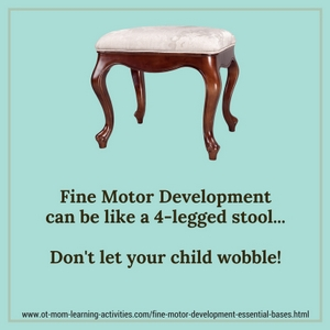 Fine motor development has 4 essential bases - like the legs of a stool!